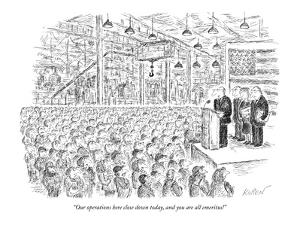 """Our operations here close down today, and you are all emeritus!"" - New Yorker Cartoon by Edward Koren"