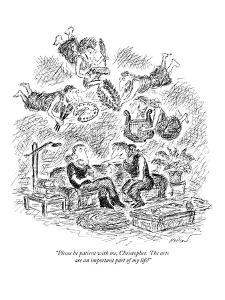 """""""Please be patient with me, Christopher.  The arts are an important part o?"""" - New Yorker Cartoon by Edward Koren"""