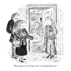 """Please forgive us for being so late?we had parking issues."" - New Yorker Cartoon by Edward Koren"