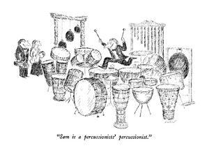 """""""Sam is a percussionists' percussionist."""" - New Yorker Cartoon by Edward Koren"""