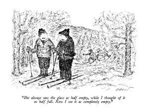 """""""She always saw the glass as half empty, while I thought of it as half ful?"""" - New Yorker Cartoon by Edward Koren"""
