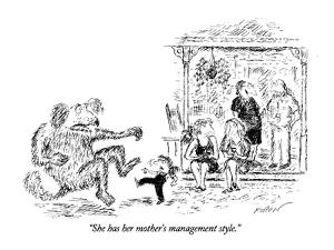 """She has her mother's management style."" - New Yorker Cartoon by Edward Koren"