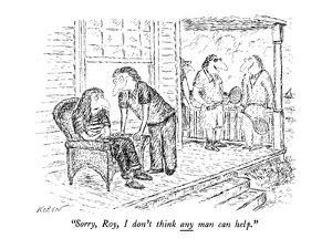 """""""Sorry, Roy, I don't think any man can help."""" - New Yorker Cartoon by Edward Koren"""