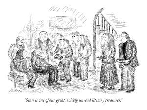 """Stan is one of our great, widely unread literary treasures."" - New Yorker Cartoon by Edward Koren"