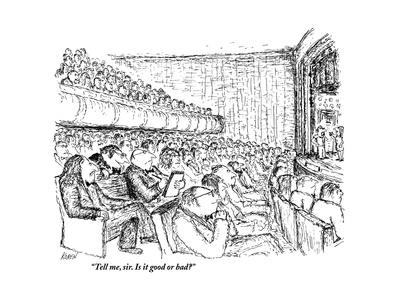 """Tell me, sir. Is it good or bad?"" - New Yorker Cartoon"