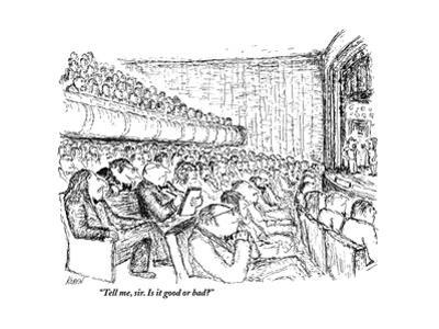 """Tell me, sir. Is it good or bad?"" - New Yorker Cartoon by Edward Koren"