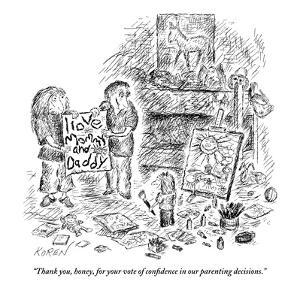 """Thank you, honey, for your vote of confidence in our parenting decisions.?"" - New Yorker Cartoon by Edward Koren"