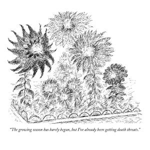 """The growing season has barely begun, but I've already been getting death ?"" - New Yorker Cartoon by Edward Koren"