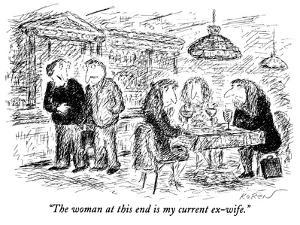 """""""The woman at this end is my current ex-wife."""" - New Yorker Cartoon by Edward Koren"""