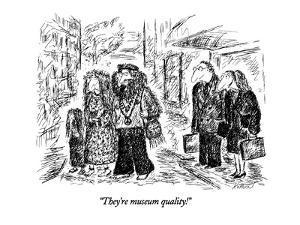 "They're museum quality!"" - New Yorker Cartoon by Edward Koren"