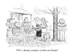 """This is Amanda, everybody?of David and Amanda."" - New Yorker Cartoon by Edward Koren"