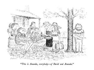 """This is Amanda, everybody?of David and Amanda."" - New Yorker Cartoon by Edward Koren"