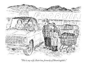 """""""This is my wife, Katerina, formerly of Bloomingdale's."""" - New Yorker Cartoon by Edward Koren"""