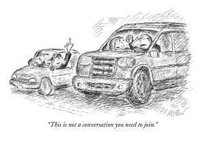 """This is not a conversation you need to join."" - New Yorker Cartoon by Edward Koren"
