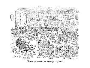 """Timothy, success is nothing to fear."" - New Yorker Cartoon by Edward Koren"