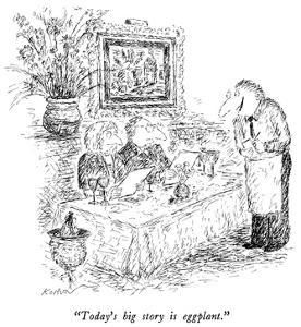 """Today's big story is eggplant."" - New Yorker Cartoon by Edward Koren"