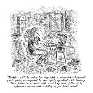 """""""Tonight, we'll be eating hot dogs with a mustard-ketchup-and-pickle purée…"""" - New Yorker Cartoon by Edward Koren"""