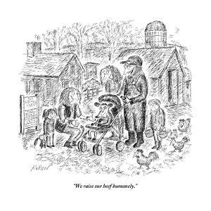 """We raise our beef humanely."" - New Yorker Cartoon by Edward Koren"