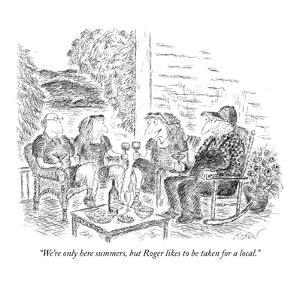 """We're only here summers, but Roger likes to be taken for a local."" - New Yorker Cartoon by Edward Koren"