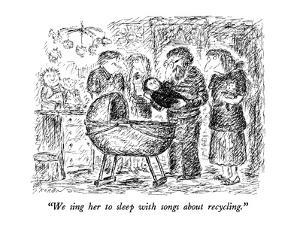 """""""We sing her to sleep with songs about recycling."""" - New Yorker Cartoon by Edward Koren"""