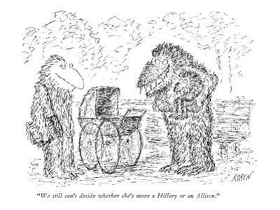 """We still can't decide whether she's more a Hillary or an Allison."" - New Yorker Cartoon by Edward Koren"