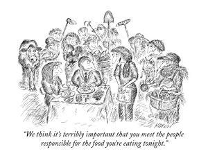 """We think it's terribly important that you meet the people responsible for?"" - New Yorker Cartoon by Edward Koren"