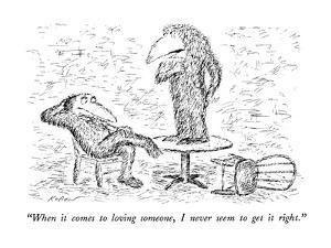 """""""When it comes to loving someone, I never seem to get it right."""" - New Yorker Cartoon by Edward Koren"""