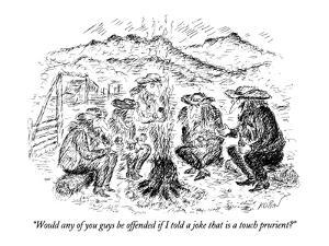 """""""Would any of you guys be offended if I told a joke that is a touch prurie?"""" - New Yorker Cartoon by Edward Koren"""