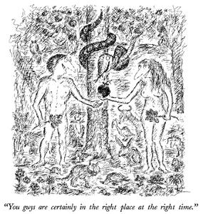 """""""You guys are certainly in the right place at the right time."""" - New Yorker Cartoon by Edward Koren"""