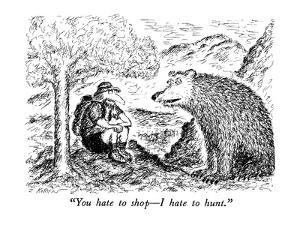 """""""You hate to shop?I hate to hunt."""" - New Yorker Cartoon by Edward Koren"""