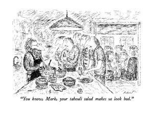 """""""You know, Mark, your tabouli salad makes us look bad."""" - New Yorker Cartoon by Edward Koren"""