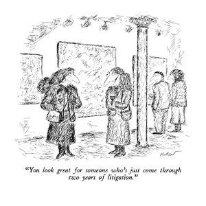 """""""You look great for someone who's just come through two years of litigatio…"""" - New Yorker Cartoon by Edward Koren"""