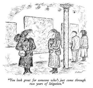 """You look great for someone who's just come through two years of litigatio…"" - New Yorker Cartoon by Edward Koren"
