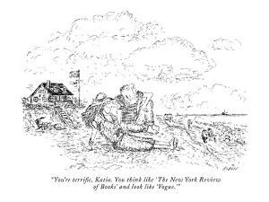 """You're terrific, Katia. You think like 'The New York Review of Books' and?"" - New Yorker Cartoon by Edward Koren"