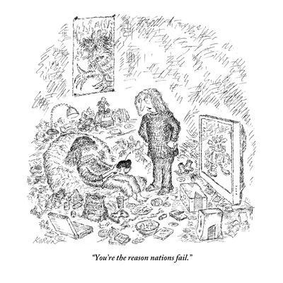 """You're the reason nations fail."" - New Yorker Cartoon"