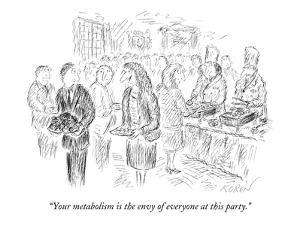 """Your metabolism is the envy of everyone at this party."" - New Yorker Cartoon by Edward Koren"