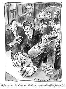 """""""Before we married, she seemed like the sort who would suffer a fool gladl…"""" - New Yorker Cartoon by Edward Sorel"""