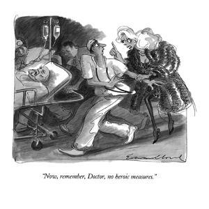 """Now, remember, Doctor, no heroic measures."" - New Yorker Cartoon by Edward Sorel"