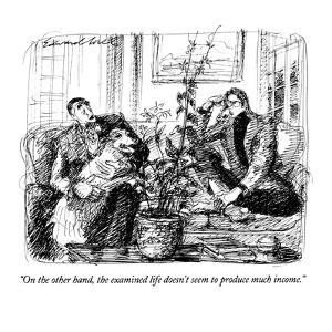 """On the other hand, the examined life doesn't seem to produce much income.?"" - New Yorker Cartoon by Edward Sorel"