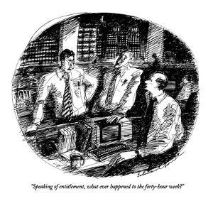 """Speaking of entitlement, what ever happened to the forty-hour week?"" - New Yorker Cartoon by Edward Sorel"