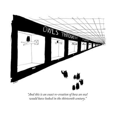 """""""And this is an exact re-creation of how an owl would have looked in the t... - New Yorker Cartoon by Edward Steed"""