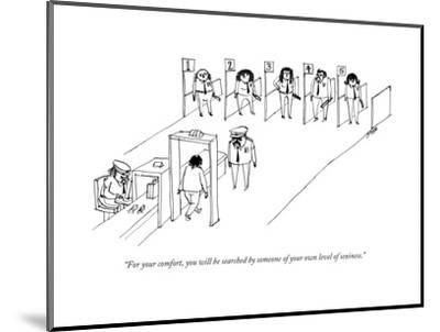 """""""For your comfort, you will be searched by someone of your own level of se... - New Yorker Cartoon by Edward Steed"""