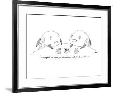 """""""Having kids was the biggest mistake I ever made five thousand times."""" - New Yorker Cartoon by Edward Steed"""