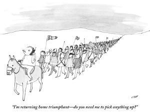 """""""I'm returning home triumphant?do you need me to pick anything up?"""" - New Yorker Cartoon by Edward Steed"""