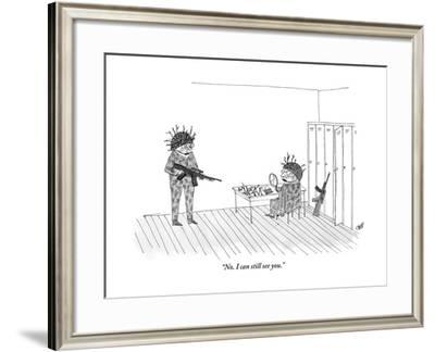 """""""No. I can still see you."""" - New Yorker Cartoon by Edward Steed"""