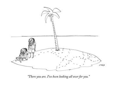 """There you are. I've been looking all over for you."" - New Yorker Cartoon by Edward Steed"