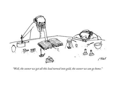 """Well, the sooner we get all this lead turned into gold, the sooner we can?"" - New Yorker Cartoon by Edward Steed"