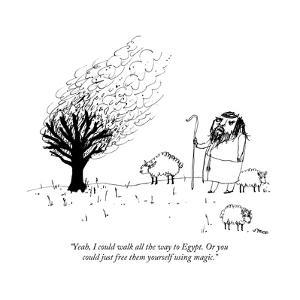 """""""Yeah, I could walk all the way to Egypt. Or you could just free them your..."""" - New Yorker Cartoon by Edward Steed"""