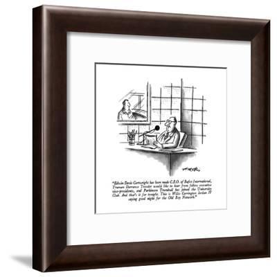 """Edwin Davis Cartwright has been made C.E.O. of Bufco International, Truma?"" - New Yorker Cartoon-Henry Martin-Framed Premium Giclee Print"