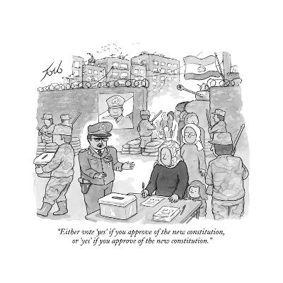 """Either vote 'yes' if you approve of the new constitution, or 'yes' if you?"" - New Yorker Cartoon-Tom Toro-Premium Giclee Print"